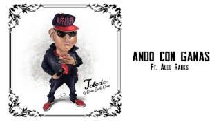 Toledo ft. Aldo Ranks - Ando Con Ganas (La Creme De La Creme ALBUM) 2016