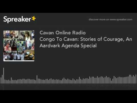 Congo To Cavan: Stories of Courage, An Aardvark Agenda Special (part 1 of 2)