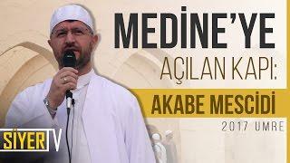 Medine'ye Açılan Kapı: Akabe Mescidi | Muhammed Emin Yıldırım (2017 Umre Ziyareti)