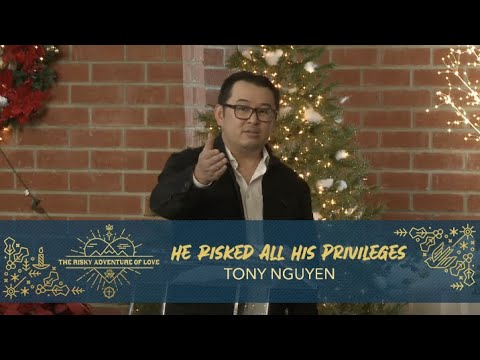 He Risked All His Privileges Tony Nguyen Youtube