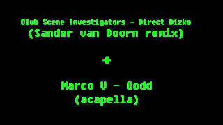 Club Scene Investigators - Direct Dizko (Sander van Doorn remix) + Marco V - Godd (Acapella)