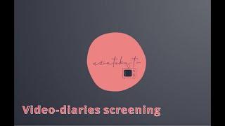 Video diaries screening