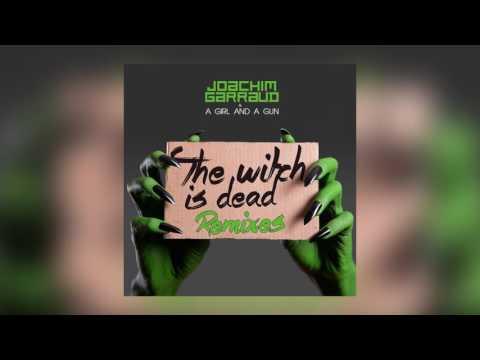 Joachim Garraud & A Girl And A Gun - The Witch Is Dead (Radio Edit) [Cover Art]