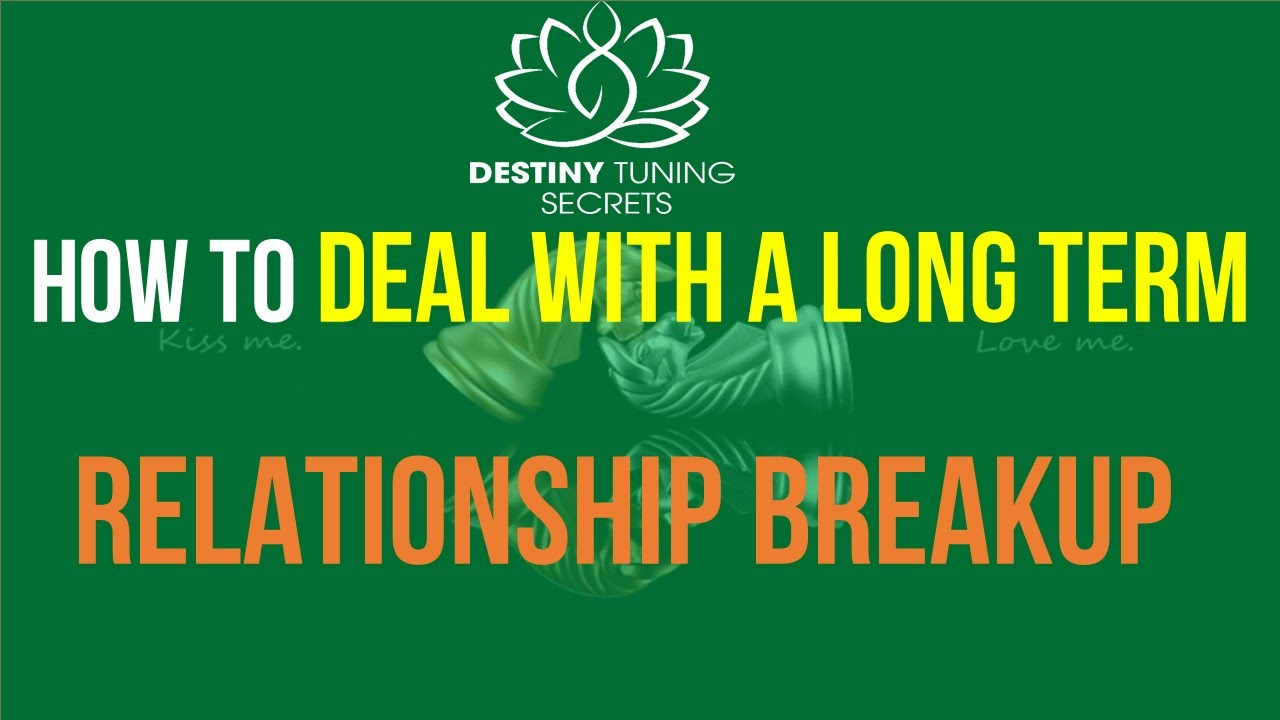Dealing with breakups long term relationship