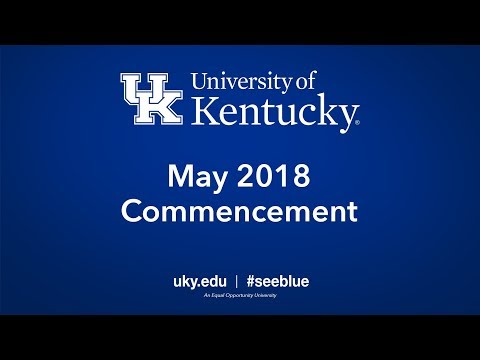 The University of Kentucky  May 2018 Commencement Ceremonies: Friday, May 4