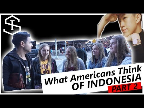 WHAT AMERICANS THINK OF INDONESIA part 2