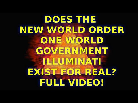 Does The New World Order One World Government Illuminati Exist For Real FULL VIDEO