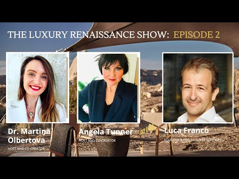 E2 THE LUXURY RENAISSANCE SHOW with Luca Franco, Dr. Martina Olbertova and Angela Tunner