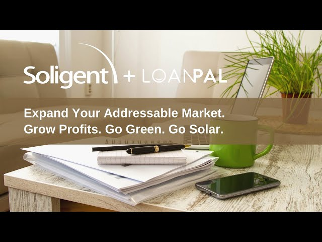 Grow Profits and Expand Your Addressable Market with Solar & Battery Financing | LoanPal & Soligent