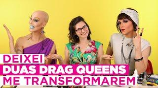 Deixei duas drag queens me transformarem por um dia - @buzzfeedbrasil