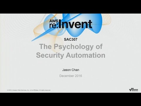 AWS re:Invent 2016: The Psychology of Security Automation (SAC307)