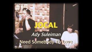 [JOCAL] Ady Suleiman - Need Somebody To Love