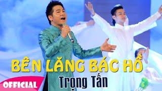 Bên Lăng Bác Hồ - Trọng Tấn Live [Official HD]