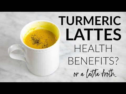 Health Benefits of Turmeric Lattes A Lotta Froth?