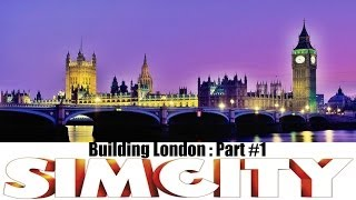 Simcity 5 :: Building London , England - UK - United Kingdom :: Part #1 :: 1080p