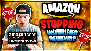 Amazon Is STOPPING Unverified Reviews!?