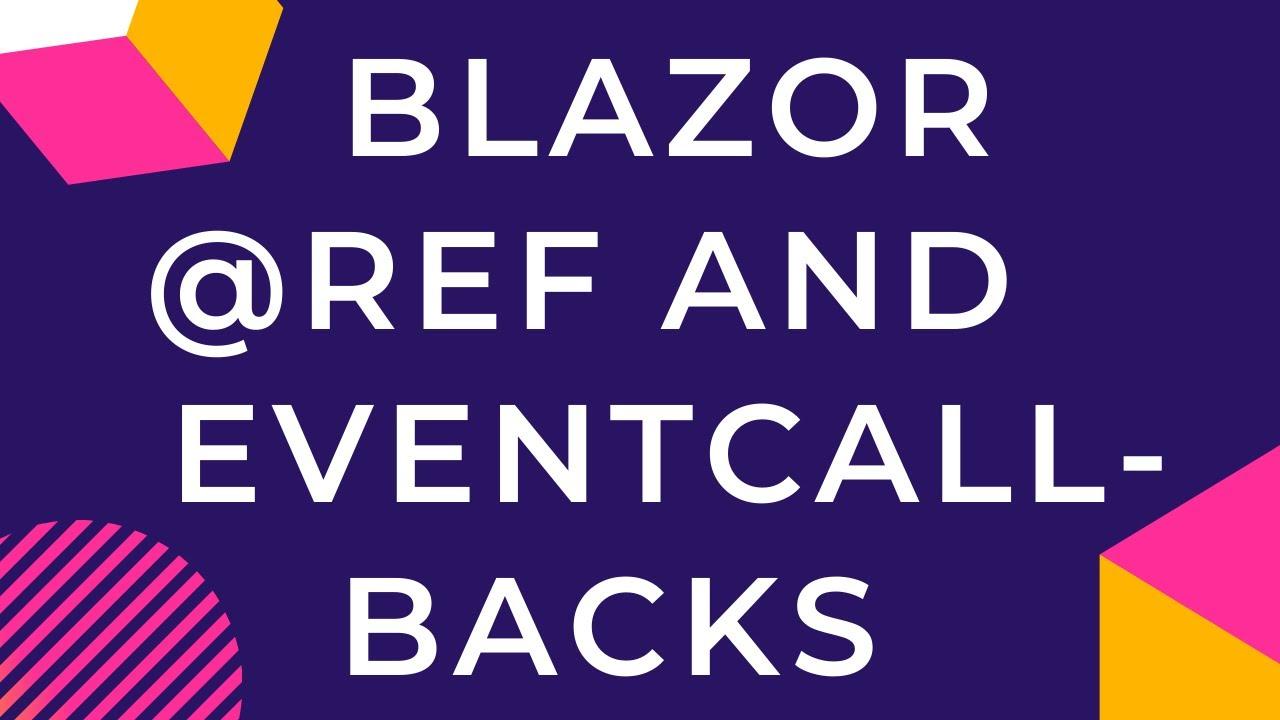 Blazor @Ref and EventCallBacks