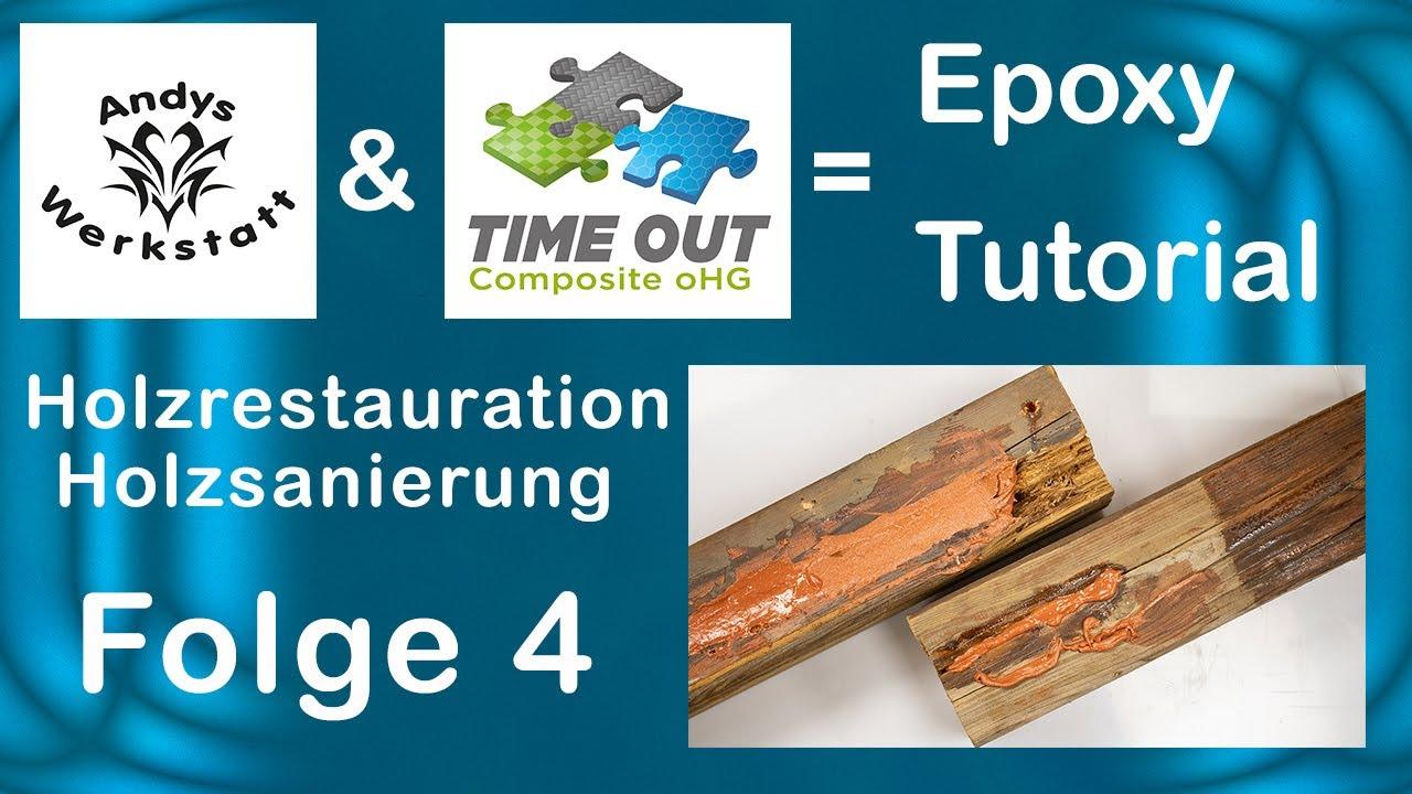 Epoxy Tutorial Folge 4: Morsches Holz/Balken Reparatur/Sanierung mit Epoxid
