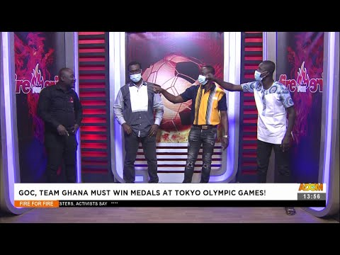 GOC, Team Ghana Must win Medals at Tokyo Olympic Games! - Fire 4 Fire on Adom TV (30-7-21)