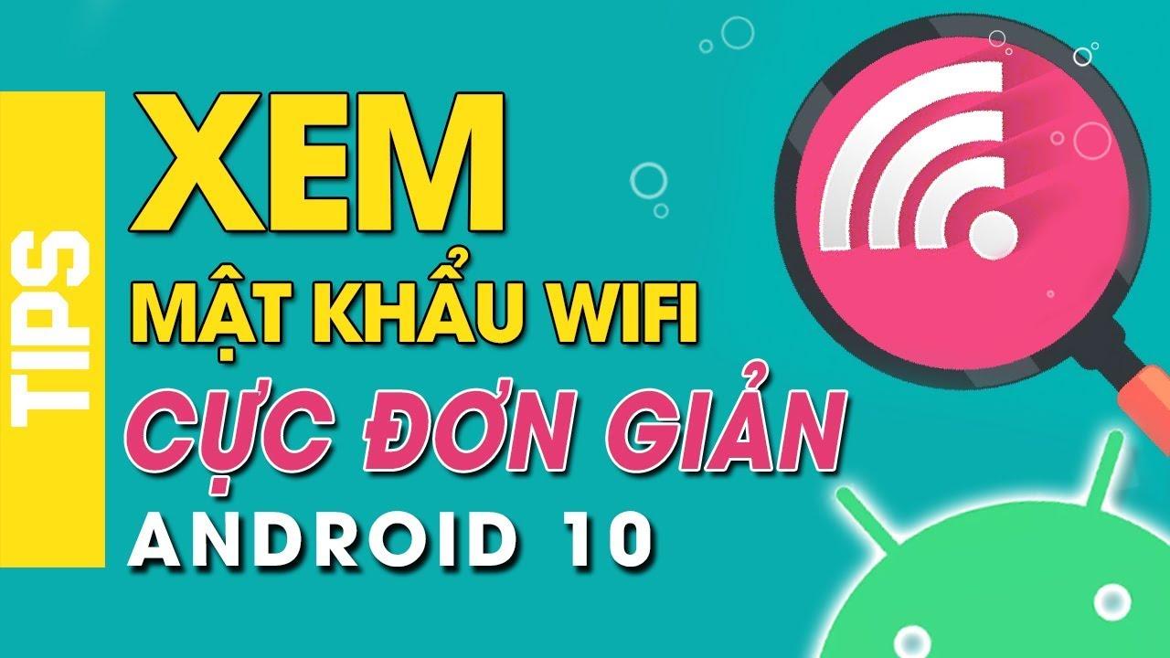 Xem mật khẩu Wifi [NO ROOT] trên điện thoại chạy Andoid 10 cực đơn giản