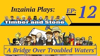 Inzainia Plays: Timber And Stone Alpha 1.6+ Ep 12 (a Bridge Over Troubled Waters)