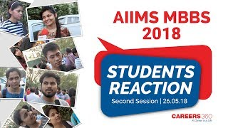 AIIMS MBBS 2018 - Post Exam Student Reactions (May 26, Session 2) | Careers360