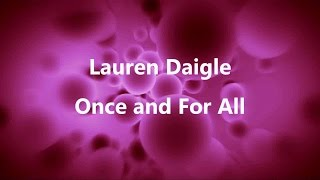 Once And For All - Lauren Daigle [lyrics] HD