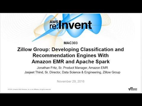 AWS re:Invent 2016: Zillow: Classification and Recommendation Engines with EMR and Spark (MAC303)