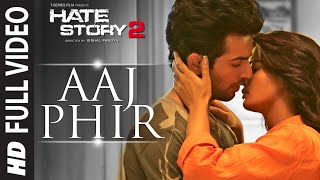 Aaj Phir Full Video Song | Hate Story 2 | Arijit Singh | Jay Bhanushali | Surveen Chawla(Watch full video of one of the most Sizzling numbers of 2014 'Aaj Phir' in the melodious voice of Arijit Singh. Click to share it on Facebook ..., 2014-08-02T06:48:40.000Z)