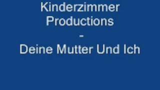 Kinderzimmer Productions - Deine Mutter Und Ich - Irgendjemand Muss Doch