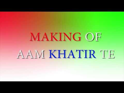 Aam khatir te making video
