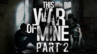 This War of Mine - Part 2 - Do As The Devil Does