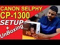 Canon SELPHY  CP1300 Unboxing And Setup