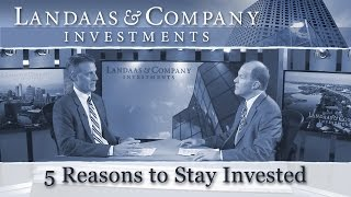 5 Reasons to Stay Invested