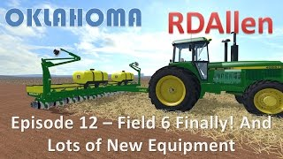 Farming Simulator 15 Oklahoma E12 - Field 6 Finally and Lots of New Equipment