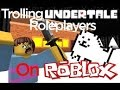 Trolling people in undertale RP!!