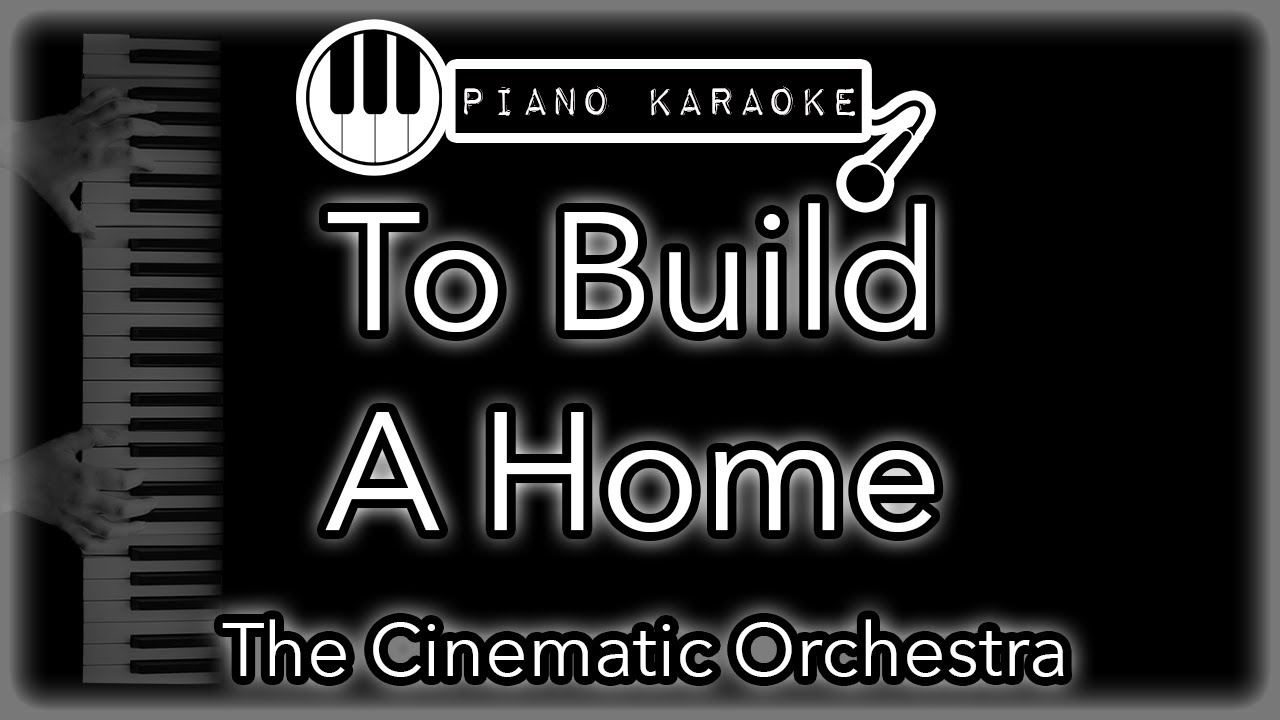 To Build A Home The Cinematic Orchestra Piano Karaoke Instrumental Youtube