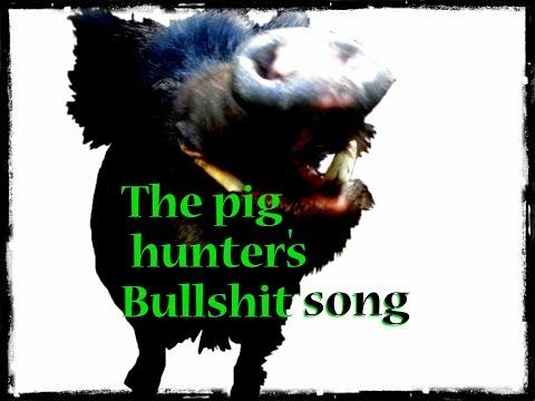 The pig hunter's Bullshit song