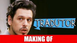 Vídeo - Making Of – Tradutor