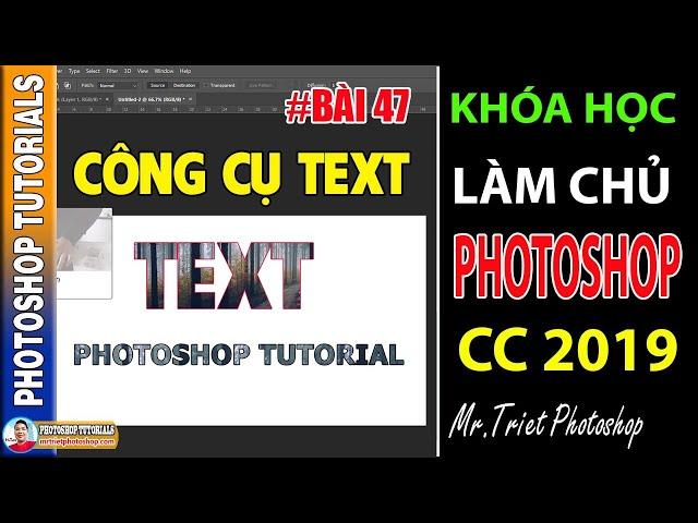 Bài 47: Khái Niệm Công Cụ Text 🔴 Làm Chủ Photoshop CC 2019