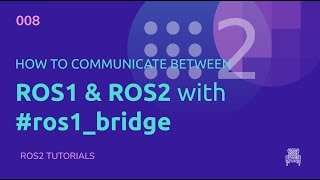 ROS2 Tutorials #8: How to communicate between ROS1 & ROS2 with #ros1_bridge
