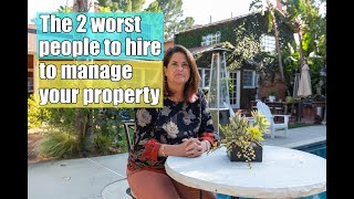 The 2 worst people you can hire to manager your property
