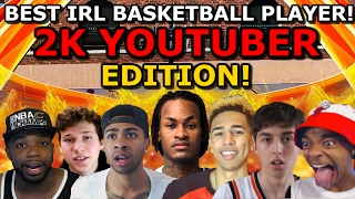 BEST IRL BASKETBALL PLAYER!! 2K YOUTUBER EDITION!! (ACTUAL FOOTAGE/HIGHLIGHTS!!)