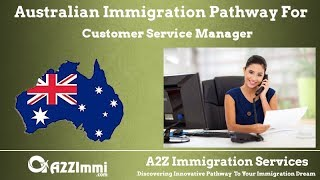 Australia Immigration Pathway for Customer Service Manager*** (ANZSCO Code: 149212)