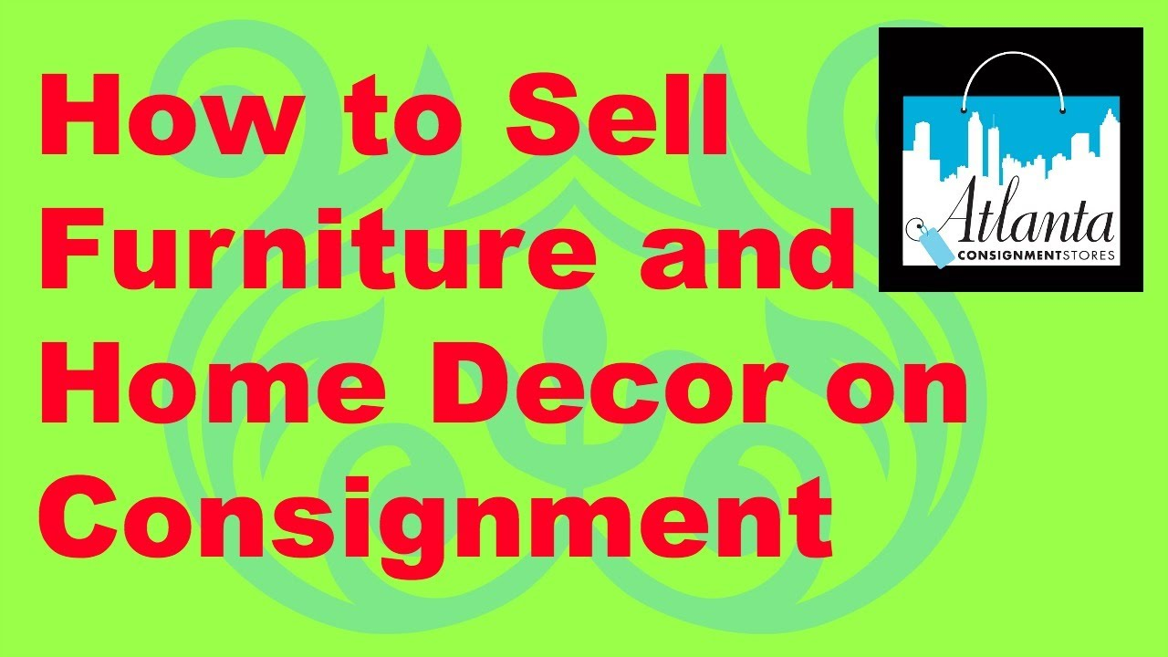 How To Sell Furniture And Home Decor On Consignment. Atlanta Consignment  Stores