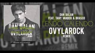 Dan Balan feat. Tany Vander & Brasco - Lendo Calendo (Ovylarock Remix)