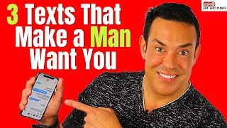 Texts To Make Him Want You - And 3 to NEVER Send