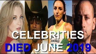 14 CELEBRITIES Who DIED Early In JUNE 2019 #2