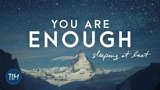 You Are Enough | Sleeping At Last