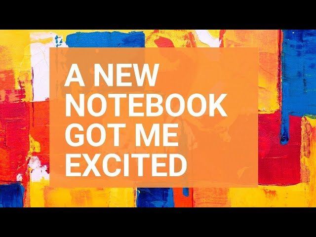 Why I Got Excited By A New Notebook